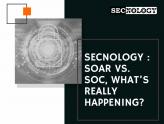 SECNOLOGY SOAR versus SOC what's really happening?